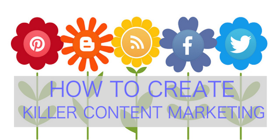 How to Create Killer Content for Marketing