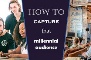 Capture that Millennial Audience